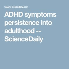 ADHD symptoms persistence into adulthood -- ScienceDaily