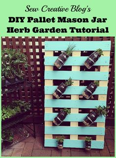 Sew Creative's DIY Pallet Mason Jar Herb Garden Tutorial. This post has step by step instructions and tons of photos. A great family weekend project