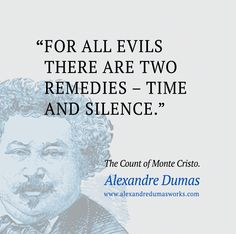 """""""For all evils there are two remedies - time and silence."""" ― Alexandre Dumas, The Count of Monte Cristo"""