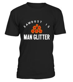 """# Mens Sawdust is man glitter men loggers funny logging t-shirt .  Special Offer, not available in shops      Comes in a variety of styles and colours      Buy yours now before it is too late!      Secured payment via Visa / Mastercard / Amex / PayPal      How to place an order            Choose the model from the drop-down menu      Click on """"Buy it now""""      Choose the size and the quantity      Add your delivery address and bank details      And that's it!      Tags: Perfect for the…"""