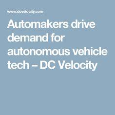 Automakers drive demand for autonomous vehicle tech – DC Velocity