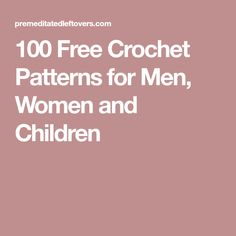 100 Free Crochet Patterns for Men, Women and Children