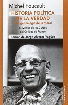 Historia política de la verdad. Una genealogía de la moral : breviarios de los cursos del Collège de France / Michel Foucault ; edición de Jorge Álvarez Yágüez