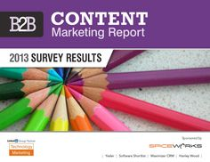 B2B Content Marketing Report - 2013 Survey Results [Industry Report]