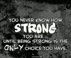 you never know how strong you are life quotes quotes quote life strength  #AdvoCarePin2013