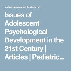 Issues of Adolescent Psychological Development in the 21st Century | Articles | Pediatrics in Review