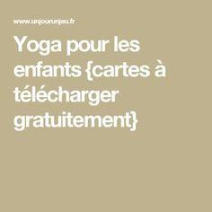 Yoga pour les enfants {cartes à télécharger gratuitement}