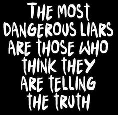 Compulsive liars, Narcissists! They walk amongst us and are dangerous.