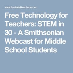 Free Technology for Teachers: STEM in 30 - A Smithsonian Webcast for Middle School Students