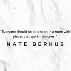 """Nate Berkus quote: """"Everyone should be able to sit in a room with pieces that spark memories."""" ❤️❤️❤️  home decor"""