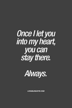Once I let you into my heart, you can stay there. Always. | #truelove #forever