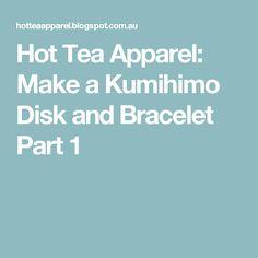 Hot Tea Apparel: Make a Kumihimo Disk and Bracelet Part 1