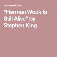 """Herman Wouk Is Still Alive"" by Stephen King"