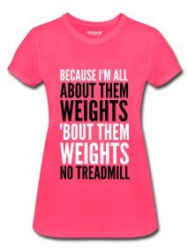 All About Them Weights Tee. OMG truer words were never said.