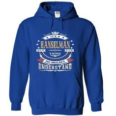 I Love HANSELMAN .Its a HANSELMAN Thing You Wouldnt Understand - T Shirt, Hoodie, Hoodies, Year,Name, Birthday Shirts & Tees