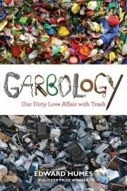 GARBOLOGY  Our Dirty Love Affair with Trash