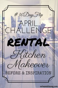 #30DayFlip April Challenge Rental Kitchen Makeover - Check out the Before and Inspiration Mood board that I made to conquer my rental kitchen and to make it feel like home. I will be showing everyone how I do it along the way via www.artsandclassy.com!!