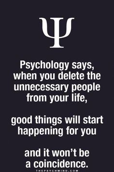 psychology says, when you delete the unnecessary people from your life, good things will start happening for you and it won't be a coincidence. Fact Quotes, Wisdom Quotes, True Quotes, Motivational Quotes, Inspirational Quotes, Qoutes, Psych Quotes, Worth Quotes, People Quotes