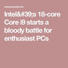 Intel's 18-core Core i9 starts a bloody battle for enthusiast PCs