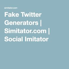 Fake Twitter Generators | Simitator.com | Social Imitator