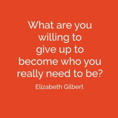 Elizabeth Gilbert. SUCH a great question.