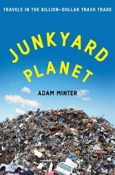 JunkyardPlanet by Adam Minter