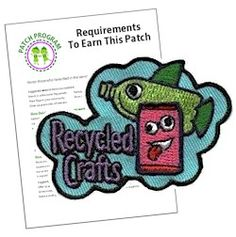 Recycled Crafts Fun Patch and Patch Program. Fun patch for Girl Scouts or other groups using recycled materials while crafting. Download our suggested requirements. Available at MakingFriends.com