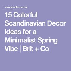 15 Colorful Scandinavian Decor Ideas for a Minimalist Spring Vibe | Brit + Co