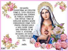 Oh! María transforma mi corazon como el tuyo; colocale alrededor una corona de pureza adornada con virtud; toma mi corazon querida madre consagrado como tuyo propio; presentaselo a DIOS Padre como una ofrenda de mi para ti.Ayudame, oh Maria, en hacer tu corazon mas conocido cada dia Amén.