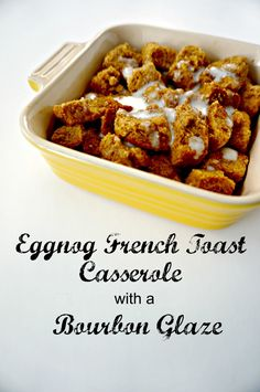 Overnight French Toast Casserole with Bourbon Glaze: A casserole that ...
