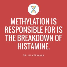One thing you might not realize is that methylation is responsible for is the breakdown of histamine.