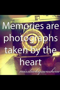 """Even without a camera my minds eye snaps memories. I call them """"heart pictures""""- momentoes to forever treasure! True Quotes, Great Quotes, Quotes To Live By, Motivational Quotes, Inspirational Quotes, Devine Quotes, Quotes About Photography, Wedding Photography, Memories Quotes"""