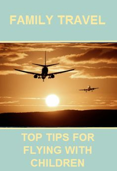flying with children, top tips for flying with children, family travel, family travel tips,