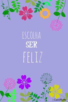 Escolha ser feliz!!