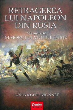 Louis Joseph Vionnet - Retragerea lui Napoleon din Rusia. Memoriile Maiorului…