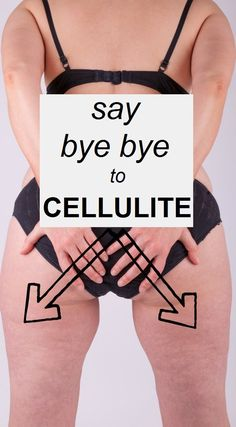 Say Bye Bye to Cellulite