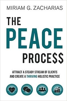 The PEACE Process - Attract a Steady Stream of Clients and Create a Thriving Holistic Practice
