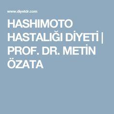 HASHIMOTO HASTALIĞI  DİYETİ |  PROF. DR. METİN ÖZATA