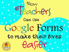 How Teachers Can Use Google Forms to make their Lives Easier!