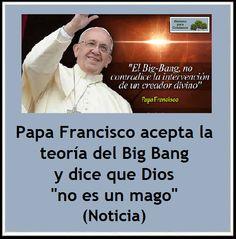 """Papa Francisco acepta la teoría del Big Bang y dice que Dios """"no es un mago"""" (Noticia) http://ateismoparacristianos.blogspot.com/2014/10/papa-francisco-acepta-la-teoria-del-big.html"""