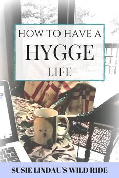 How to have a Hygge life by adopting new habits and lifestyle. It's all about comfort and self care! #hygge #selfcare #relaxation #lifestyle