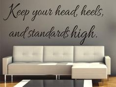 """SALE vinyl wall decal quote """"Keep your head, heels, and standards high."""" 20.00  perfect for the walk in closet!"""