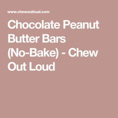 Chocolate Peanut Butter Bars (No-Bake) - Chew Out Loud