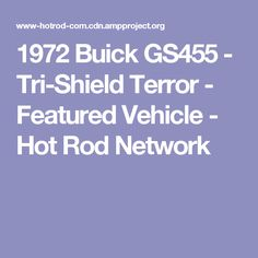 1972 Buick GS455 - Tri-Shield Terror - Featured Vehicle - Hot Rod Network