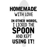 I licked the spoon with love. It's called homemade, cook, cooking, chef, bbq, grill, apron, funny, quote, saying, grill apron, housewife, houseman, gift, humor, restaurant,