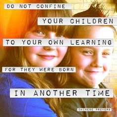 Do not confine your children to your own learning, for they were born in another time. ~Chinese proverb This applies to the adult gap in knowing and understanding the STEM Careers of the future - our children's tomorrow. Words Quotes, Wise Words, Me Quotes, Sayings, Great Quotes, Quotes To Live By, Inspirational Quotes, Stem Careers, Chinese Proverbs