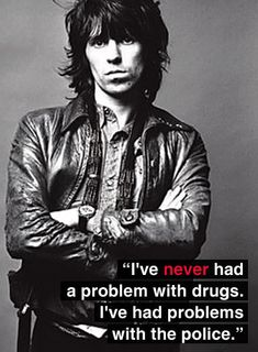 I love you keith, I really do; but never had a drug problem my ass!