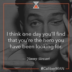 Holding out for a hero. Tag one below #CaliberMan.  -Jimmy Stewart Quote