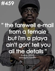 I'm in love with Andre 3000...