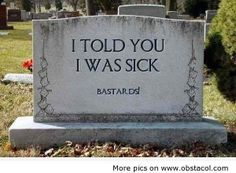 "HOLY...LMAO! My grandma actually has this on her gravestone (minus ""bastards""). Love her."